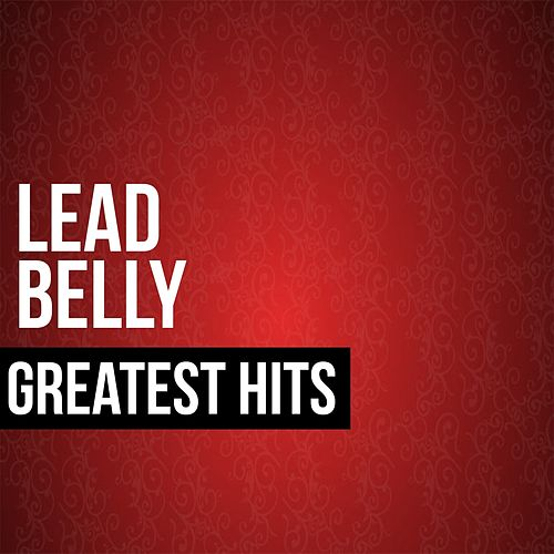 Lead Belly Greatest Hits by Lead Belly