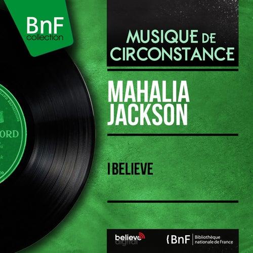 I Believe (Mono Version) von Mahalia Jackson