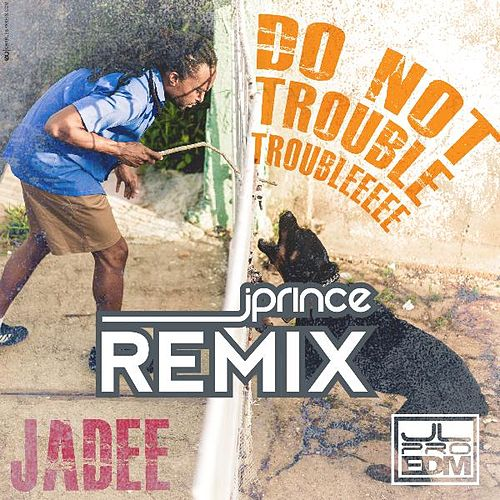 Do Not Trouble Trouble (J Prince Remix) fra Jadee