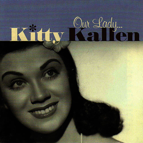 Our Lady... Kitty Kallen by Kitty Kallen