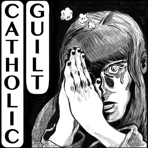 Catholic Guilt by Catholic Guilt