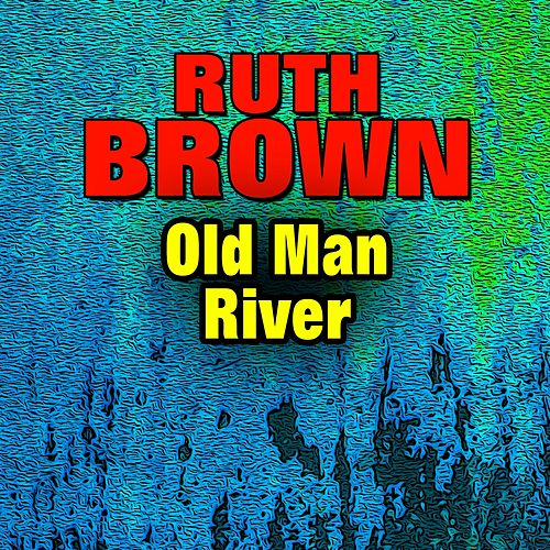 Old Man River by Ruth Brown