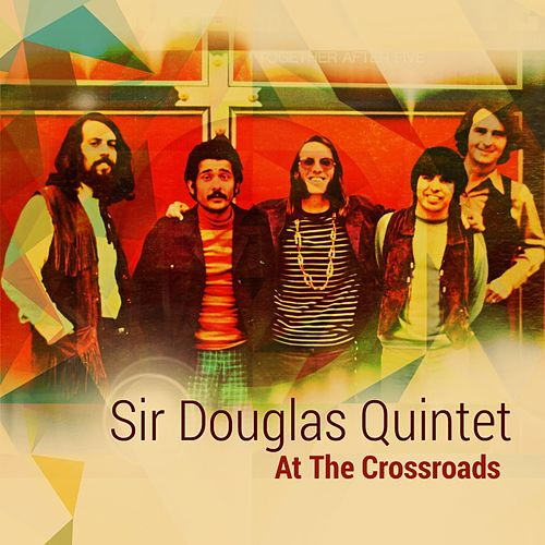 At the Crossroads (The Takoma Recordings) von Sir Douglas Quintet