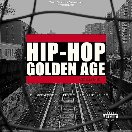 Hip-Hop Golden Age, Vol. 1 (The Greatest Songs of the 90's) [The Streetbangerz Presents] by Various Artists