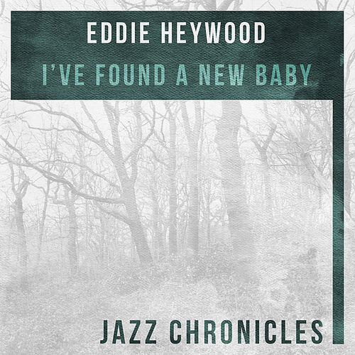 I've Found a New Baby (Live) by Eddie Heywood