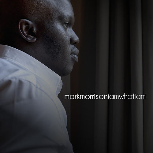 I Am What I Am by Mark Morrison
