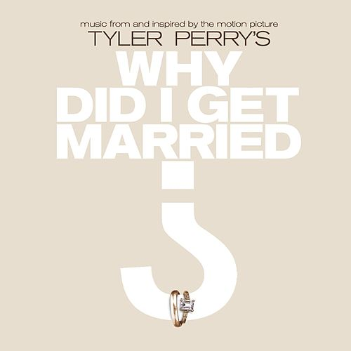 Music From And Inspired By The Motion Picture Tyler Perry's Why Did I Get Married? by Various Artists