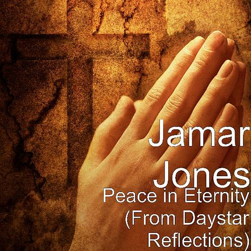 Peace in Eternity (From Daystar Reflections) by Jamar Jones