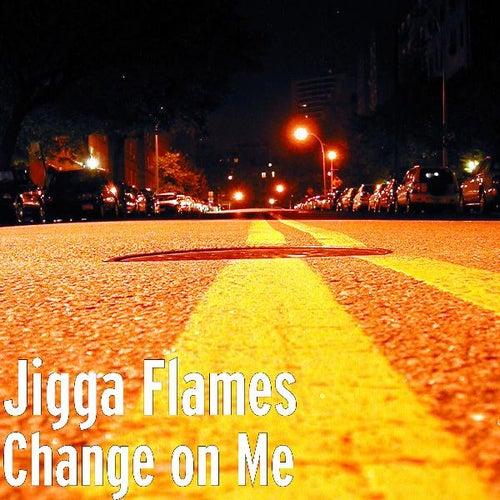 Change on Me by Jigga Flames