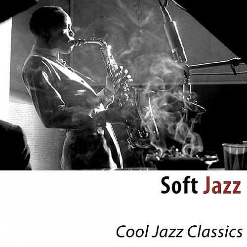 Soft Jazz (Cool Jazz Classics) by Various Artists