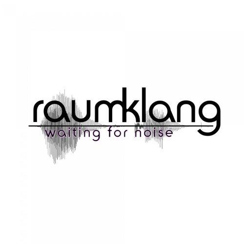 Waiting for Noise von Raum Klang