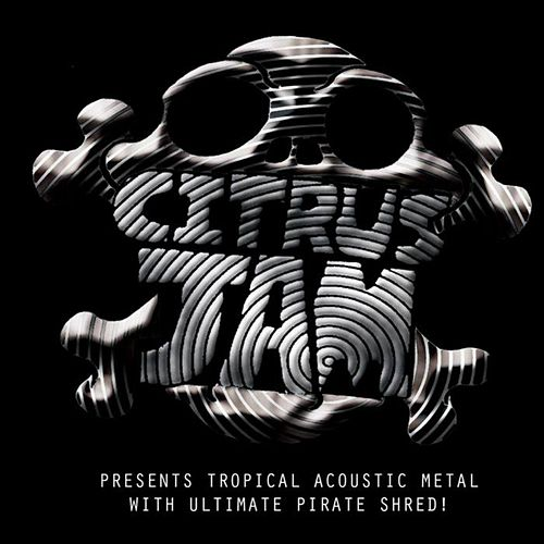 Presents Tropical Acoustic Metal With Ultimate Pirate Shred! von Citrus Jam