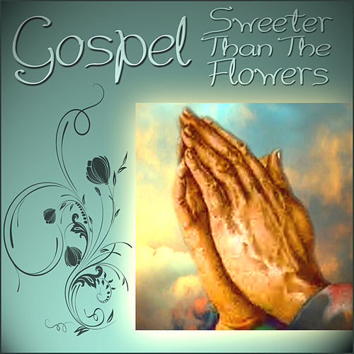 Gospel - Sweeter Than the Flowers von Various Artists