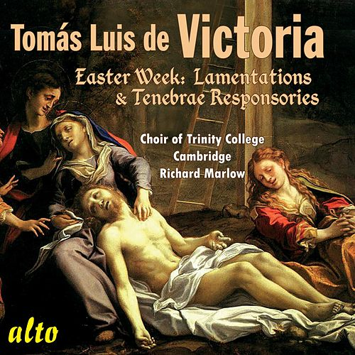 Tomas Luis de Victoria: Easter Week Lamentations & Responsories von The Choir Of Trinity College, Cambridge