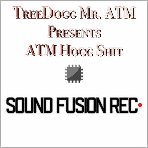 Treedogg Mr. ATM Pres. ATM Hogg Shit de TreeDogg Mr. ATM