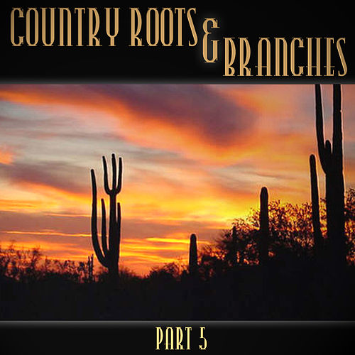 Country Roots & Branches - Part 5 by Various Artists