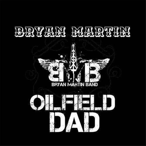 Oilfield Dad by Bryan Martin