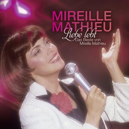 Liebe lebt: Das Beste von Mireille Mathieu von Mireille Mathieu