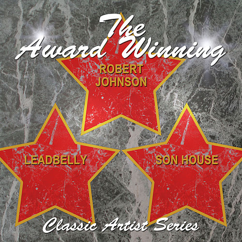The Award Winning Leadbelly, Robert Johnson and Son House de Various Artists