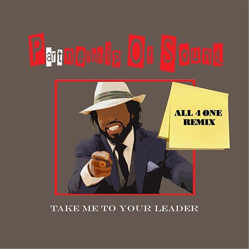 Take Me to Your Leader (All 4 One Remix) [feat. Watusi, K-Loc, HekCentrik & Bank-O] by Partnership of Sound