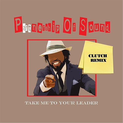 Take Me to Your Leader (Clutch Remix) [feat. Watusi & K-Loc] by Partnership of Sound