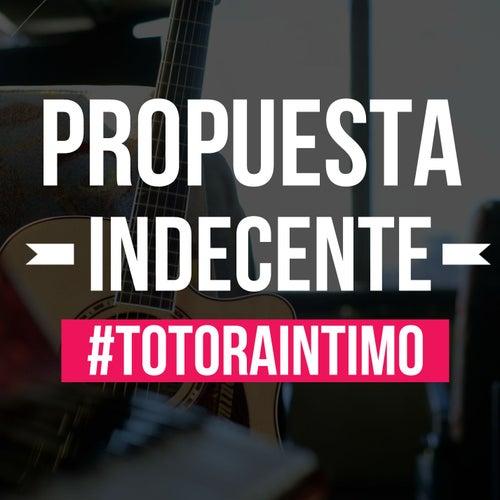 Propuesta indecente de Los Totora