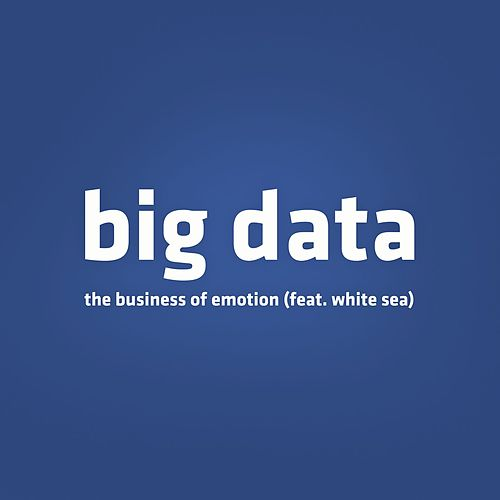 The Business of Emotion (feat. White Sea) de Big Data
