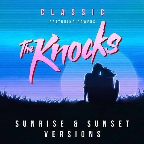 Classic (feat. Powers) (Sunrise & Sunset versions) by The Knocks