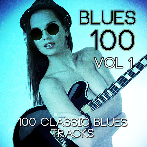 Blues 100 - 100 Classic Blues Tracks, Vol. 1 de Various Artists
