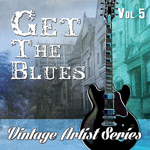 Get the Blues - Vintage Artist Series, Vol. 5 de Various Artists
