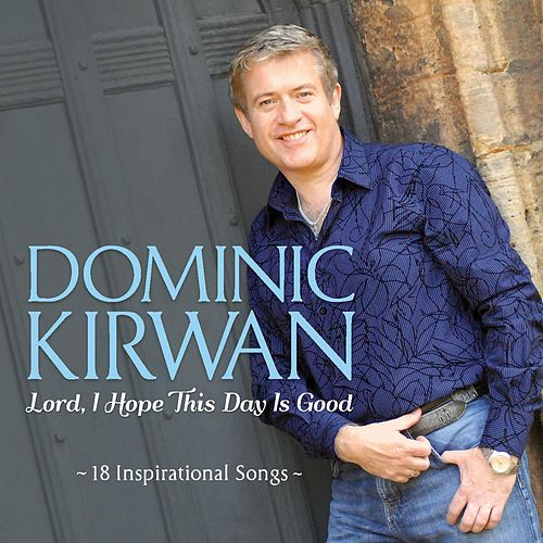 Lord, I Hope This Day Is Good de Dominic Kirwan