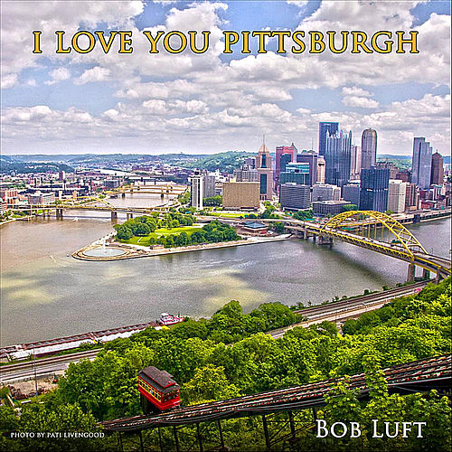 I Love You Pittsburgh by Bob Luft