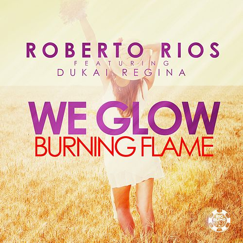 We Glow (Burning Flame) by Roberto Rios