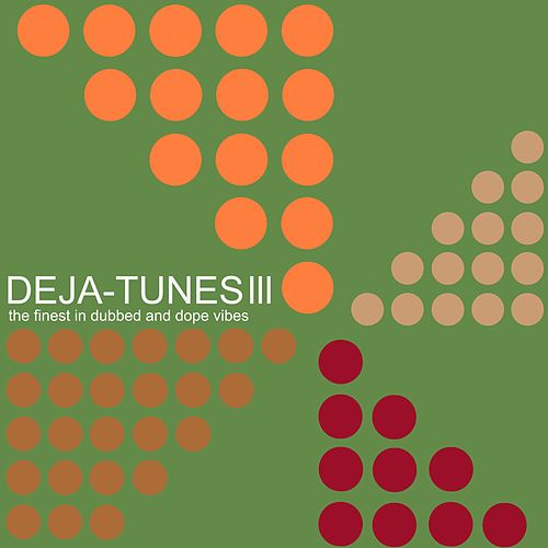 Deja-Tunes, Vol. 3 - The Finest in Dubbed & Dope Vibes de Various Artists