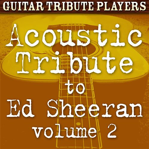 Acoustic Tribute to Ed Sheeran, Vol. 2 de Guitar Tribute Players