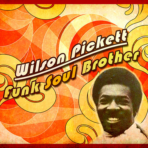 Wilson Pickett - Funk Soul Brother by Wilson Pickett