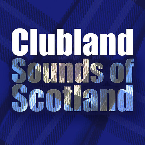 Clubland Sounds of Scotland by Various Artists
