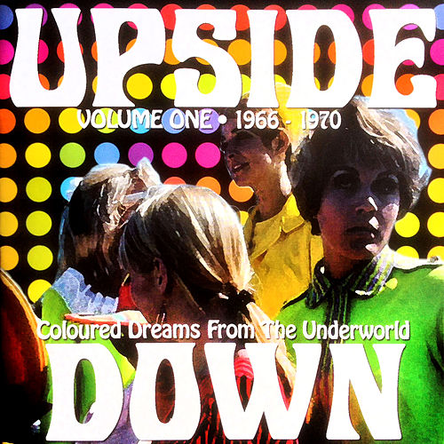 Upside Down, Vol. One - Coloured Dreams from the Underworld 1966 - 1970 (Remastered) de Various Artists