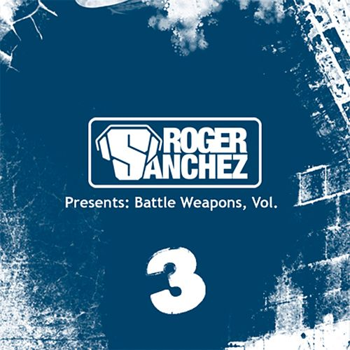 Roger Sanchez Presents Battle Weapons Vol. 3 von Roger Sanchez