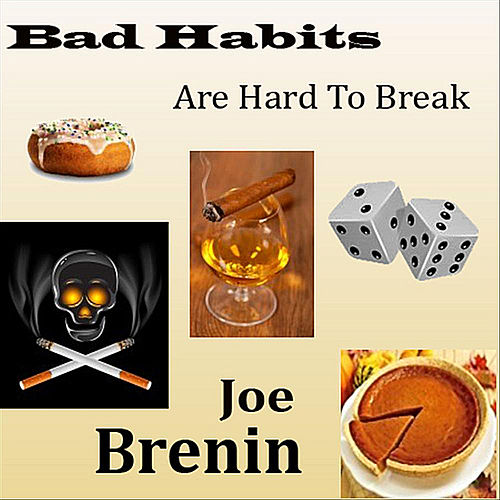 Bad Habits (Are Hard to Break) de Joe Brenin