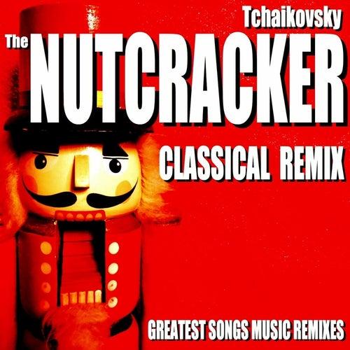 Tchaikovsky: The Nutcracker Classical Remix (Greatest Songs Music Remixes) von Blue Claw Philharmonic