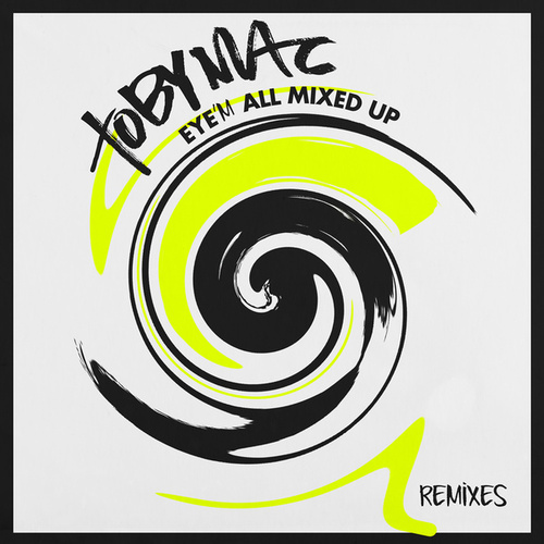 Eye'M All Mixed Up (Remixes) by TobyMac