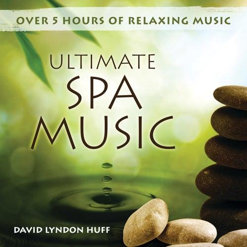 Ultimate Spa Music by David Lyndon Huff