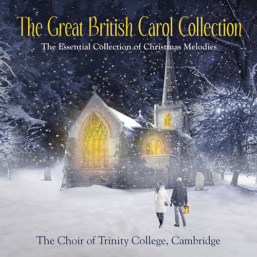 The Great British Carol Collection von The Choir Of Trinity College, Cambridge