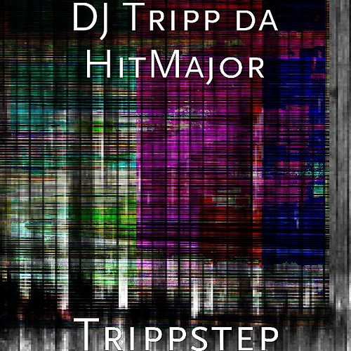 Trippstep by Dj Tripp Da Hit Major