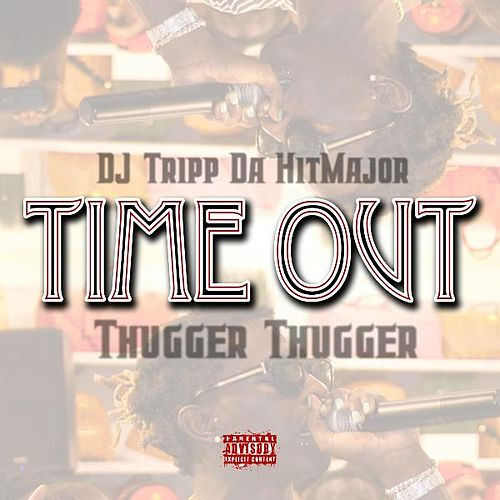 Time Out by Dj Tripp Da Hit Major