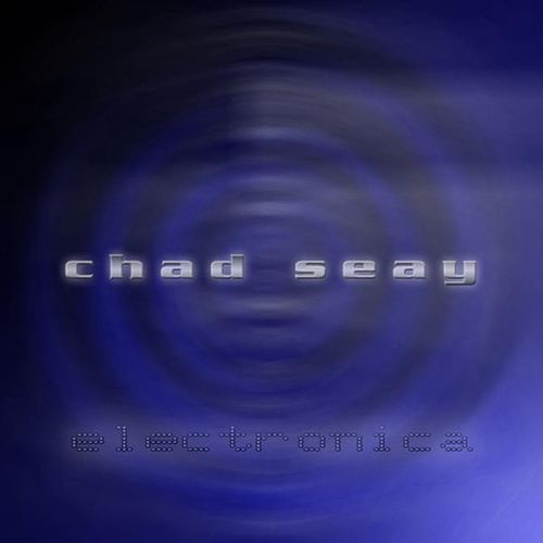 Electronica by Chad Seay