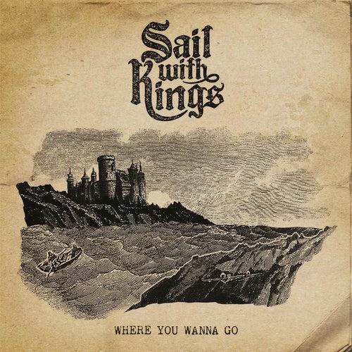 Where You Wanna Go by Sail