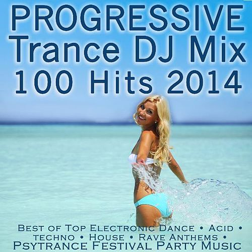 Progressive Trance DJ Mix 100 Hits 2014 - Best of Top Electronic Dance by Various Artists
