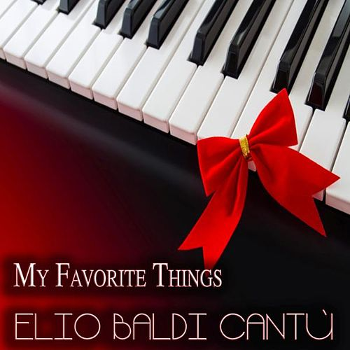 My Favorite Things (A Solo Piano Christmas) by Elio Baldi Cantù